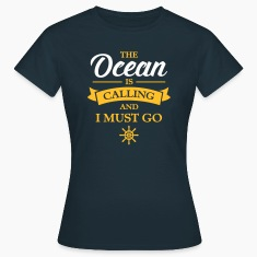The Ocean Is Calling And I Must Go T-Shirts