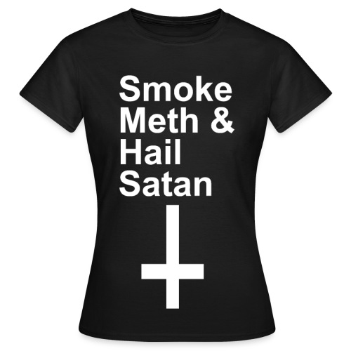Smoke Meth & Hail Satan - Frauen T-Shirt
