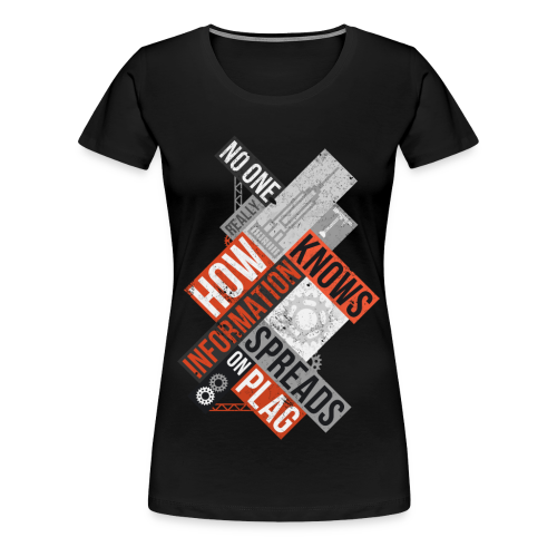 No one really knows how information spreads on Plag - Women's Premium T-Shirt