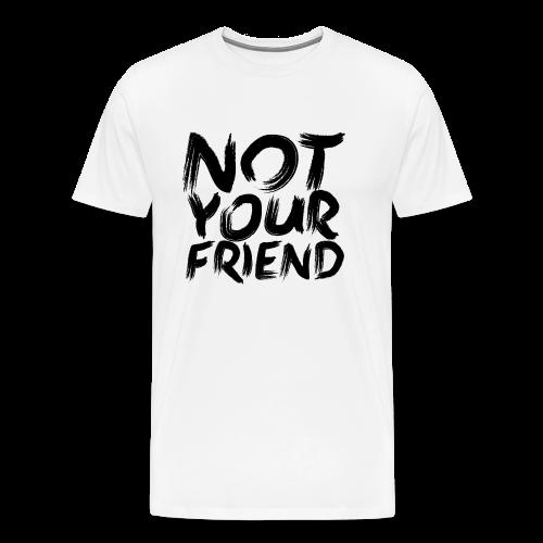 Not your friend - Men's Premium T-Shirt