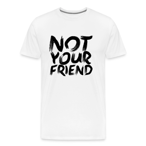 Not your friend - Men's Premium T-Shirt