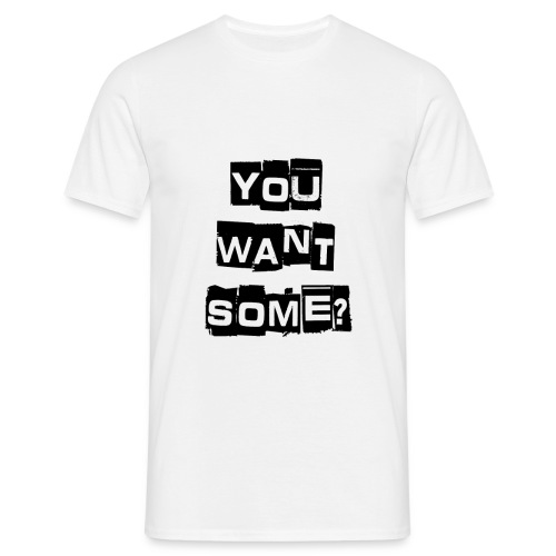 You Want Some? - Men's T-Shirt
