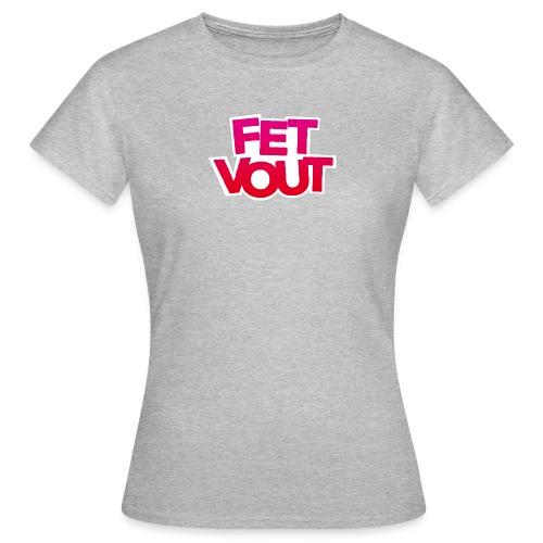 Fet Vout vrouwen t-shirt - Vrouwen T-shirt