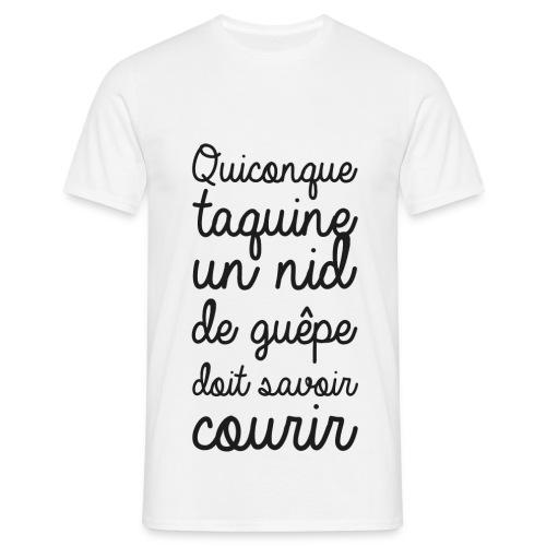 T-shirt Tee Shirt Humour Noir & Blanc - Quiconque taquine un nid de guêpe doit savoir courir. - T-shirt Homme
