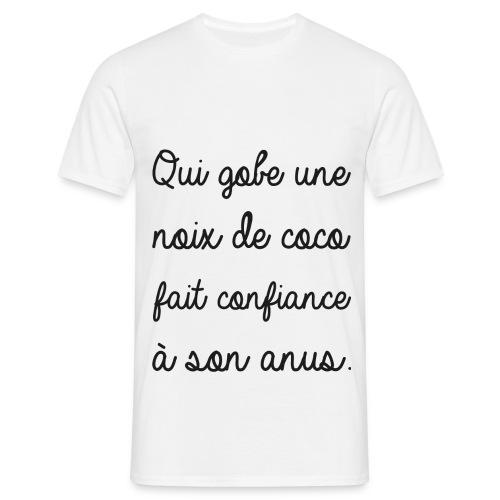 T-shirt Tee Shirt Humour Noir & Blanc - Qui gobe une noix de coco fait confiance à son anus. - T-shirt Homme