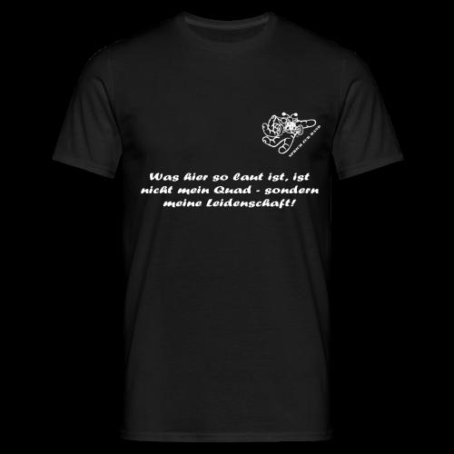 T-Shirt - Was hier so laut ist, ist nicht mein Quad - sondern meine Leidenschaft! - Männer T-Shirt