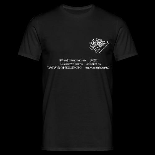 T-Shirt - Fehlende PS werden durch WAHNSINN ersetzt! - Männer T-Shirt