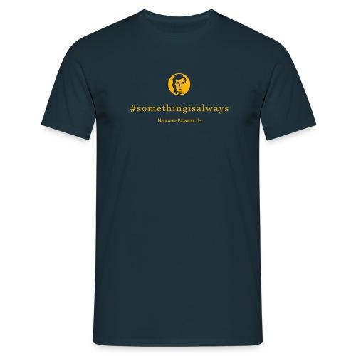 #somethingisalways (Männer) - Männer T-Shirt