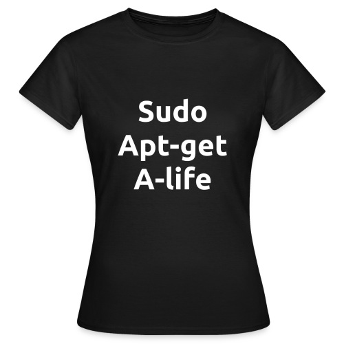 Sudo Apt-get A-life - Computer Geek Joke Shirt - Women - White on black - Women's T-Shirt