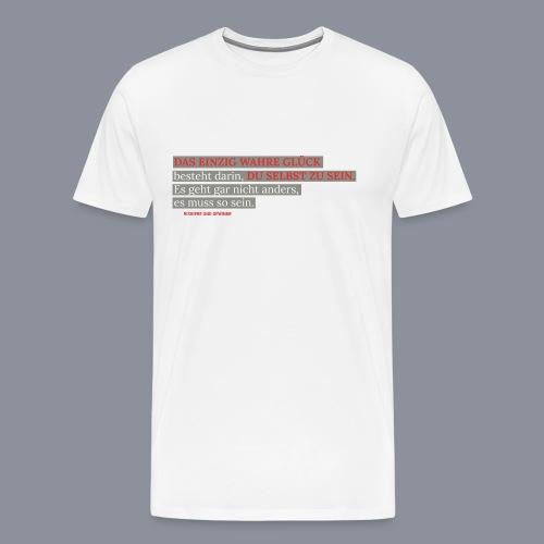 T Shirt DAS EINZIG WAHRE GLÜCK - Männer Premium T-Shirt