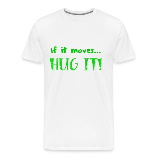 If It Moves... HUG IT! Green (Men's) - Men's Premium T-Shirt