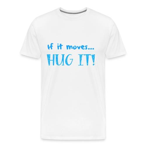 If It Moves... HUG IT! (Men's) - Men's Premium T-Shirt