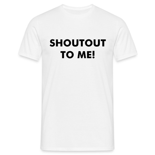SHOUT OUT TO ME - Men's T-Shirt