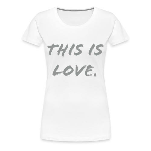 Damen T-Shirt This is Love. - Frauen Premium T-Shirt