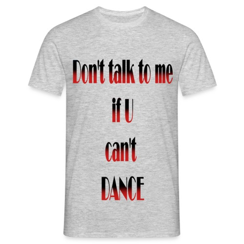 Dont talk-DANCE - Männer T-Shirt