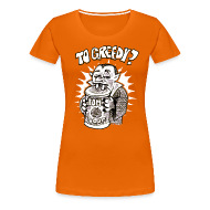T-Shirts ~ Frauen Premium T-Shirt ~ too greedy?