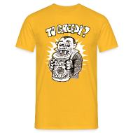 T-Shirts ~ Männer T-Shirt ~ too greedy?