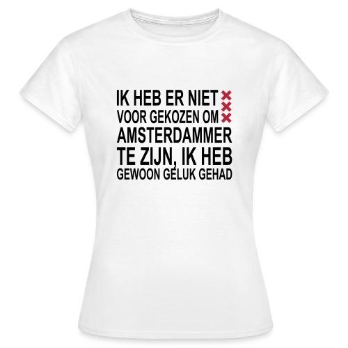 Dames t-shirt gewoon geluk gehad - Vrouwen T-shirt