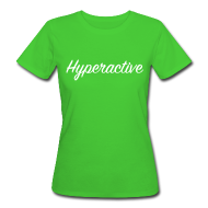 Tee shirts ~ Tee shirt Bio Femme ~ Hyperactive le tee-shirt femme