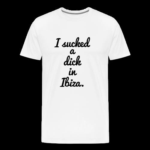 I Sucked A Dick In Ibiza T Shirt - Men's Premium T-Shirt