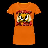 T-Shirts ~ Frauen Premium T-Shirt ~ stop killing the bees!