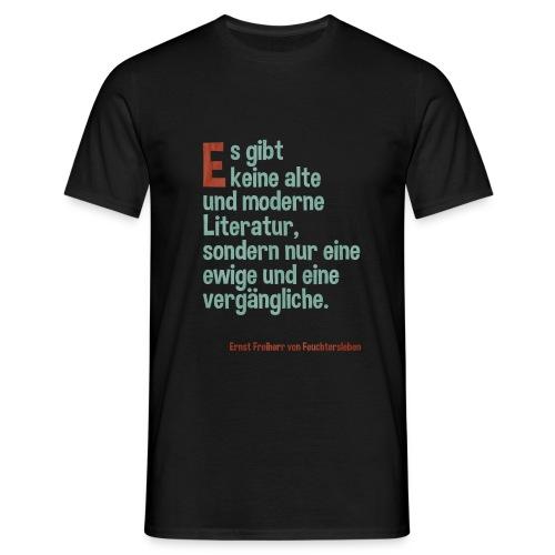 Es gibt keine alte und moderne Literatur ... - Männer T-Shirt