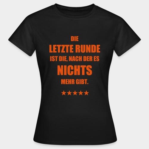 Die letzte Runde - Frauen T-Shirt