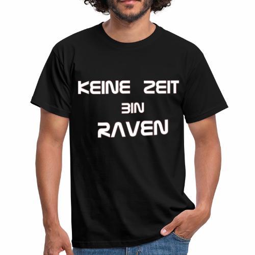 keine Zeit bin RAVEN - Männer T-Shirt