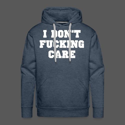 I don't fucking care - Männer Premium Hoodie