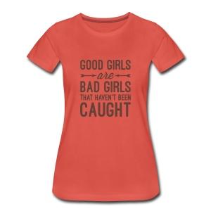 Good girls are bad girls... Damesshirt - Vrouwen Premium T-shirt