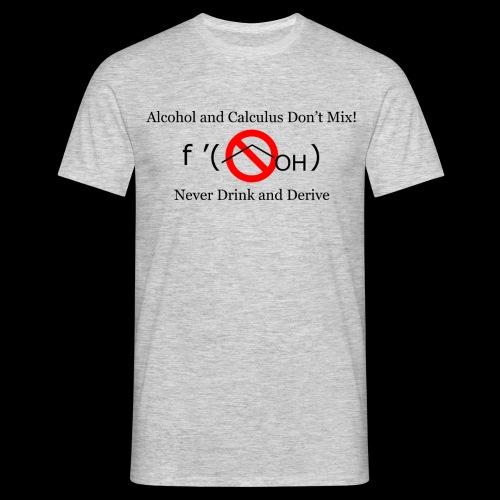 Never Drink and Derive T-Shirt - Men's T-Shirt