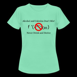 Never Drink and Derive Women's T-Shirt - Women's T-Shirt