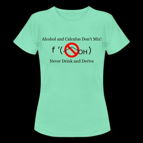Never Drink and Derive Women's T-Shirt - Women's T-Shirt