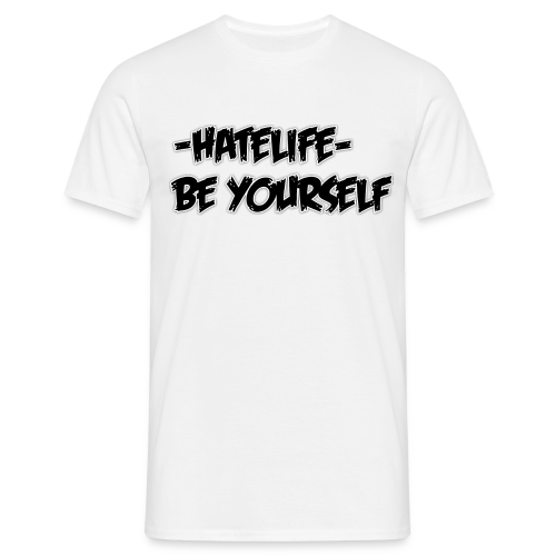-HATELIFE- BE YOURSELF Unisex T-shirt - Men's T-Shirt