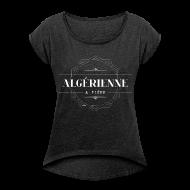 Tee shirts ~ T-shirt Femme à manches retroussées ~ Algérienne et fière