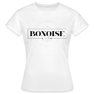 Tee shirts ~ Tee shirt Femme ~ Bonoise et fière