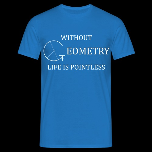 Without Geometry Life is Pointless T-Shirt - Men's T-Shirt