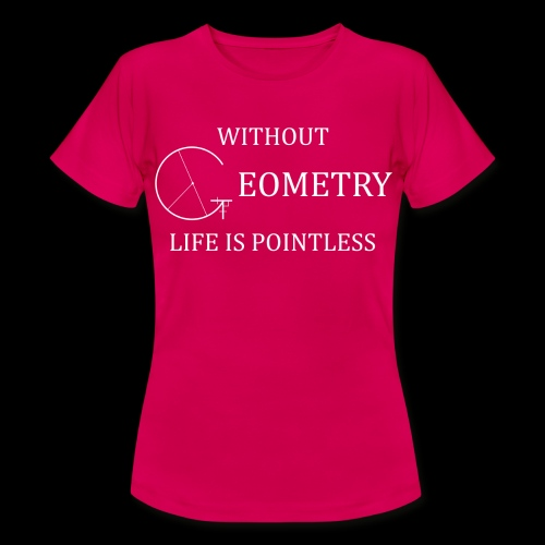 Without Geometry Life is Pointless Women's T-Shirt - Women's T-Shirt