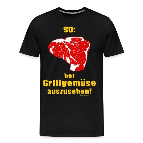 BBQ - Steak - so hat Grillgemüse auszusehen - RAHMENLOS Geburtstag Geschenk - Männer Premium T-Shirt