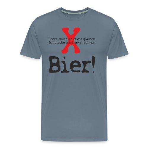 AD - Jeder sollte an etwas glauben - ich glaube ich trinke noch ein Bier - RAHMENLOS Geburtstag Gesc - Männer Premium T-Shirt