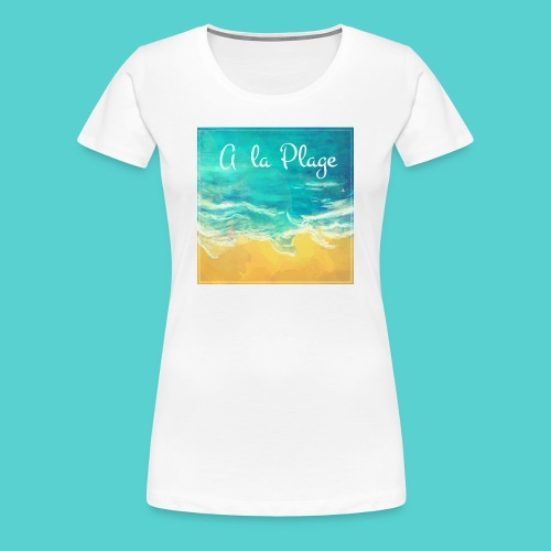 A la plage - T-shirt Premium Femme