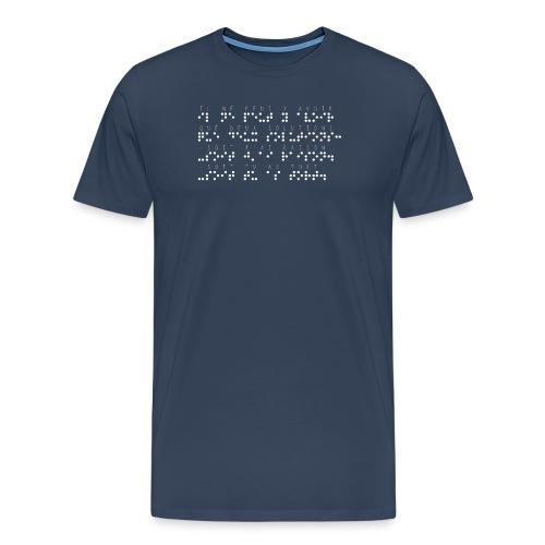 T-shirt Premium Homme - Modèle : il ne peut y avoir que deux solutions soit j'ai raison soit tu as tort Ecriture blanche pour vêtement et accessoires foncés  Pour rappel : C'est un braille imprimé (sans le relief) Demandez votre phrase/citation par mail à : asso.sensi@gmail.com  !!