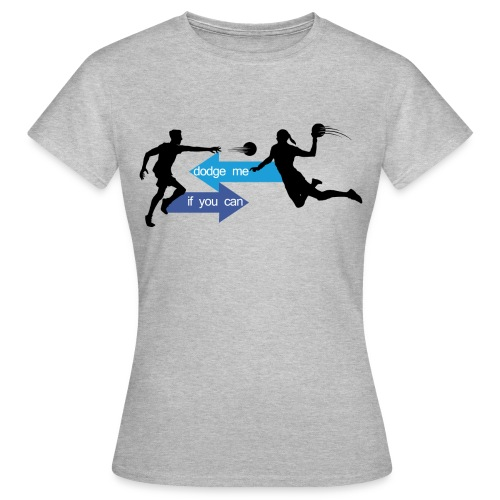 T-Shirt F - Dodge me if you can - T-shirt Femme