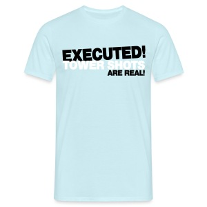 Executed - Tower Shots are Real - Men's T-Shirt