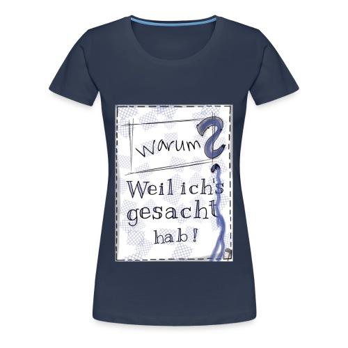 Warum? Shirt - women - Frauen Premium T-Shirt