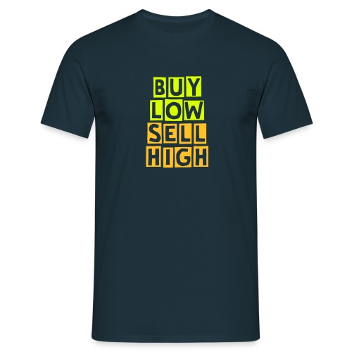 Buy Low - Sell High - Männer T-Shirt