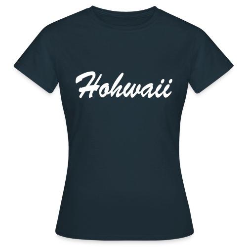 Frauen T-Shirt klassisch, Hohwaii Brustprint, Hohwaii Rückenprint, Schrift weiß - Frauen T-Shirt