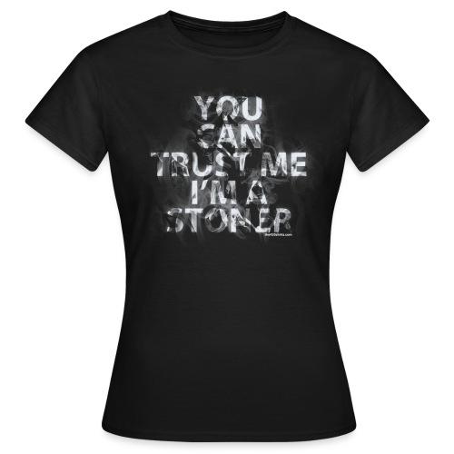 trust me, i'm a stoner - female - Women's T-Shirt