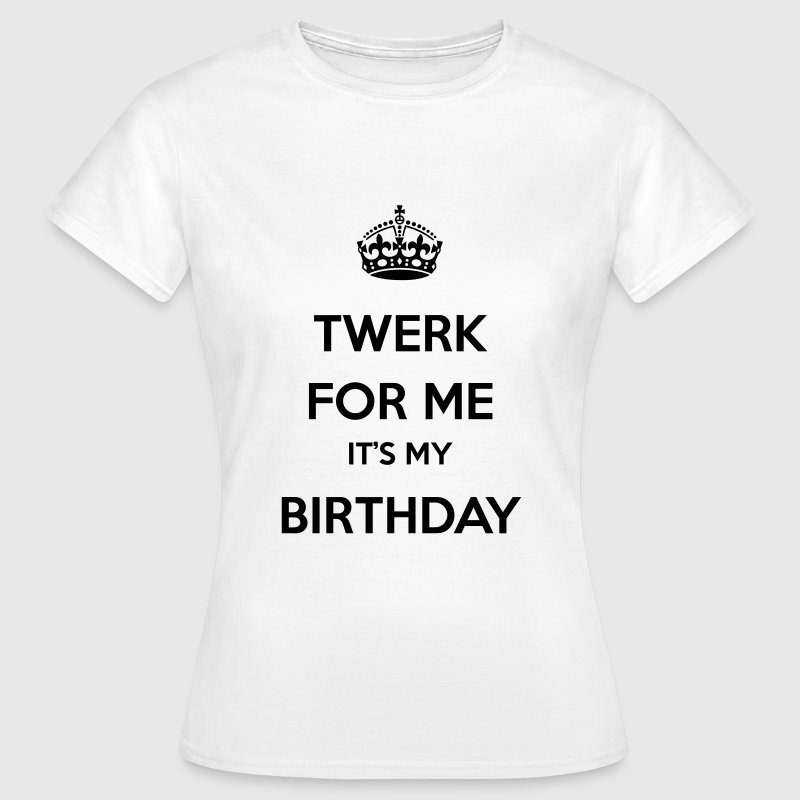 Twerk for me it's my birthday T-skjorter - T-skjorte for kvinner