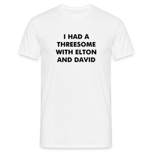 I Had A Threesome With Elton And David - Men's T-Shirt
